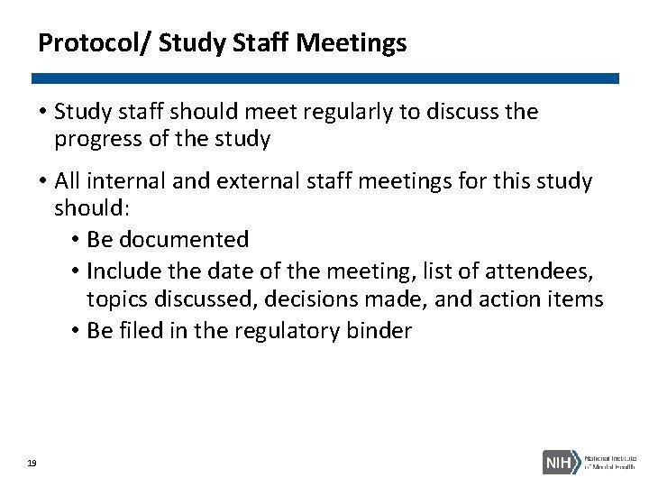Protocol/ Study Staff Meetings • Study staff should meet regularly to discuss the progress