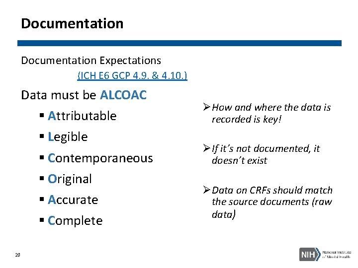 Documentation Expectations (ICH E 6 GCP 4. 9. & 4. 10. ) Data must