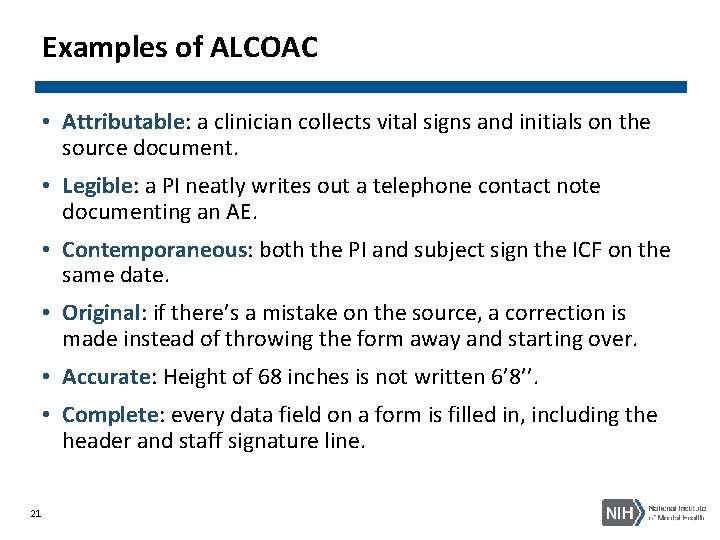 Examples of ALCOAC • Attributable: a clinician collects vital signs and initials on the