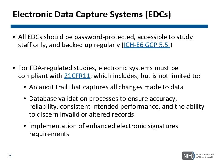 Electronic Data Capture Systems (EDCs) • All EDCs should be password-protected, accessible to study