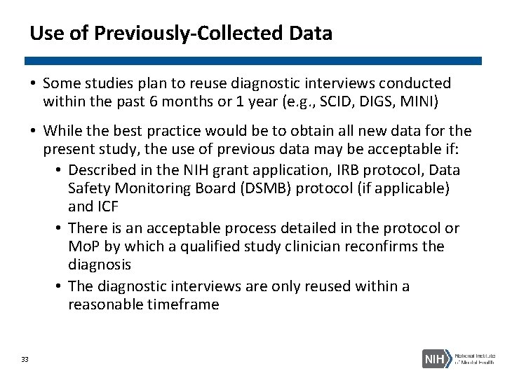 Use of Previously-Collected Data • Some studies plan to reuse diagnostic interviews conducted within