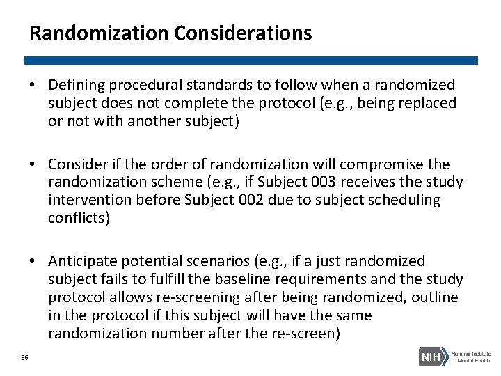 Randomization Considerations • Defining procedural standards to follow when a randomized subject does not