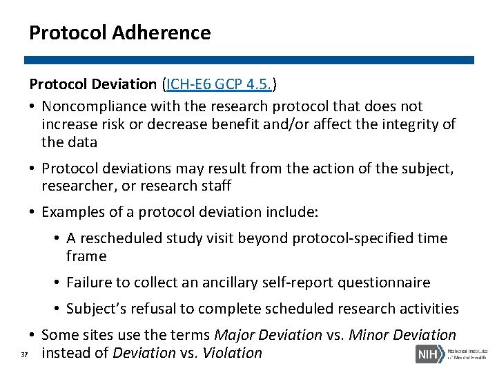 Protocol Adherence Protocol Deviation (ICH-E 6 GCP 4. 5. ) • Noncompliance with the