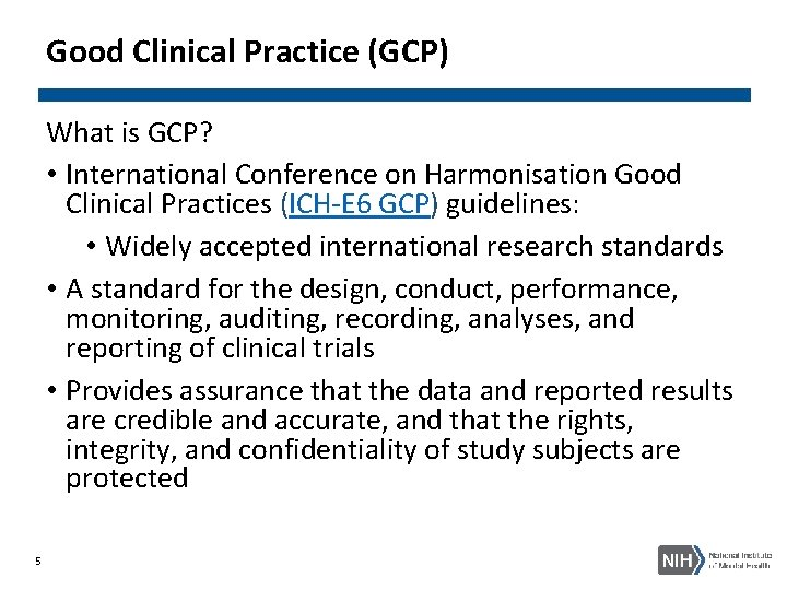 Good Clinical Practice (GCP) What is GCP? • International Conference on Harmonisation Good Clinical