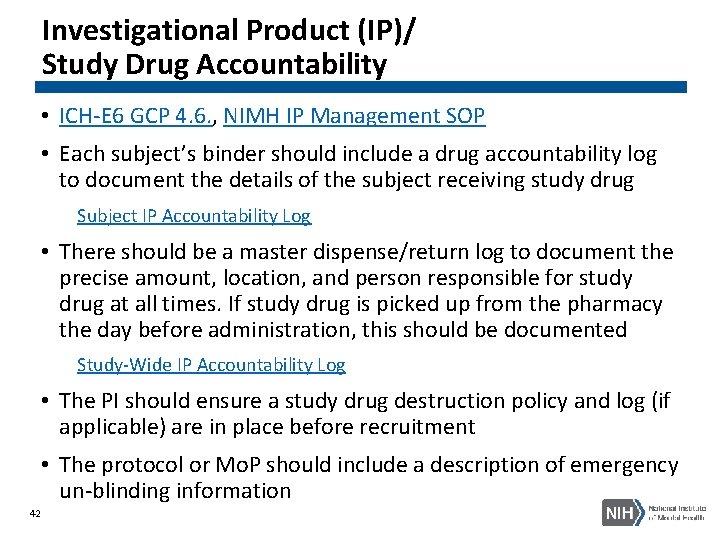 Investigational Product (IP)/ Study Drug Accountability • ICH-E 6 GCP 4. 6. , NIMH