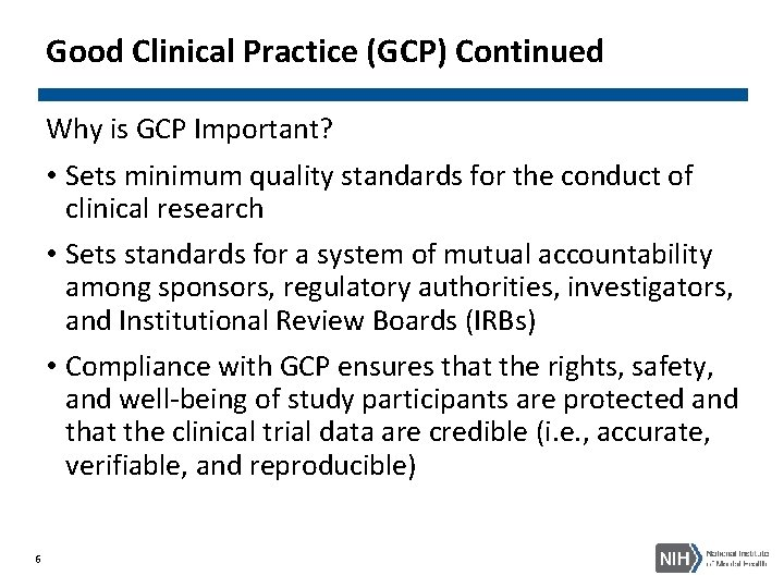 Good Clinical Practice (GCP) Continued Why is GCP Important? • Sets minimum quality standards
