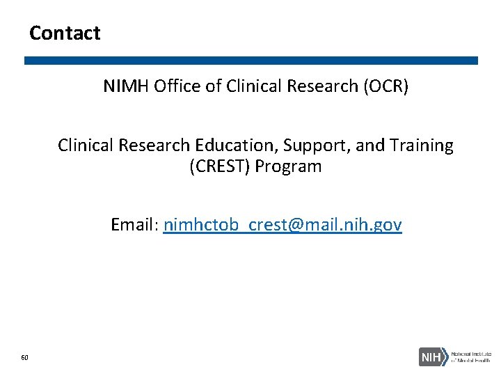 Contact NIMH Office of Clinical Research (OCR) Clinical Research Education, Support, and Training (CREST)