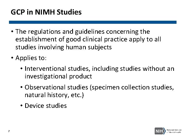 GCP in NIMH Studies • The regulations and guidelines concerning the establishment of good