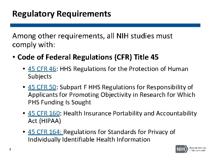 Regulatory Requirements Among other requirements, all NIH studies must comply with: • Code of