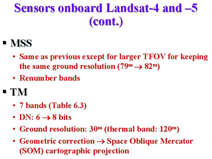 Sensors onboard Landsat-4 and – 5 (cont. ) § MSS • Same as previous