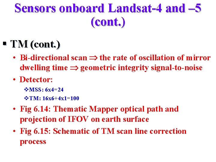Sensors onboard Landsat-4 and – 5 (cont. ) § TM (cont. ) • Bi-directional