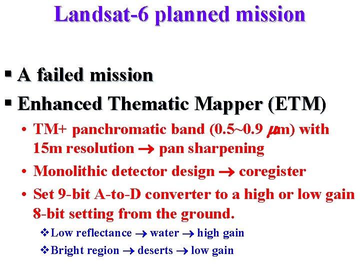 Landsat-6 planned mission § A failed mission § Enhanced Thematic Mapper (ETM) • TM+