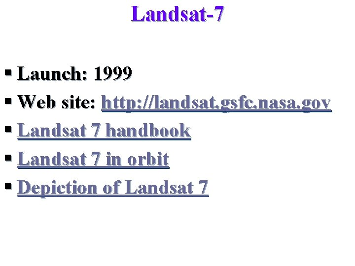 Landsat-7 § Launch: 1999 § Web site: http: //landsat. gsfc. nasa. gov § Landsat