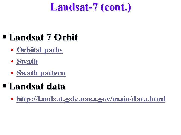 Landsat-7 (cont. ) § Landsat 7 Orbit • Orbital paths • Swath pattern §