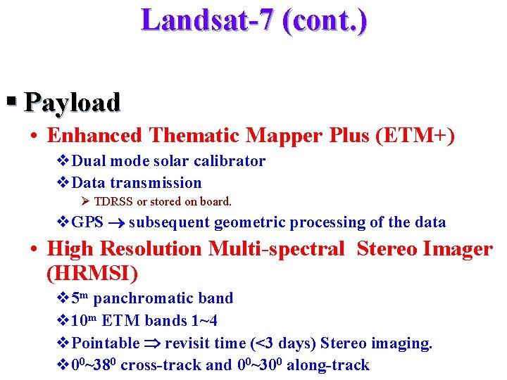 Landsat-7 (cont. ) § Payload • Enhanced Thematic Mapper Plus (ETM+) v. Dual mode