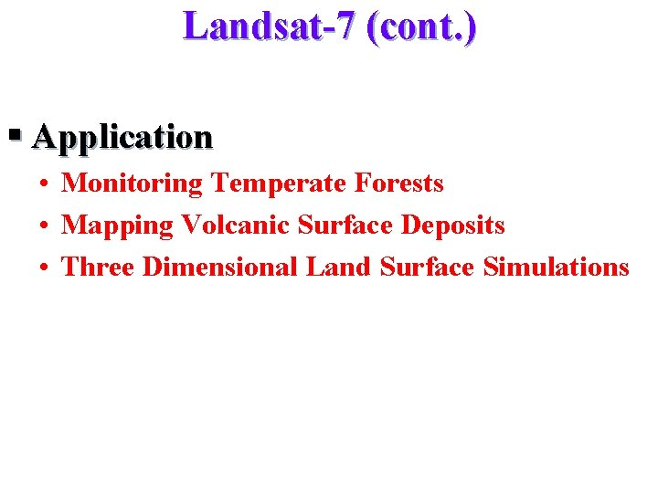 Landsat-7 (cont. ) § Application • Monitoring Temperate Forests • Mapping Volcanic Surface Deposits