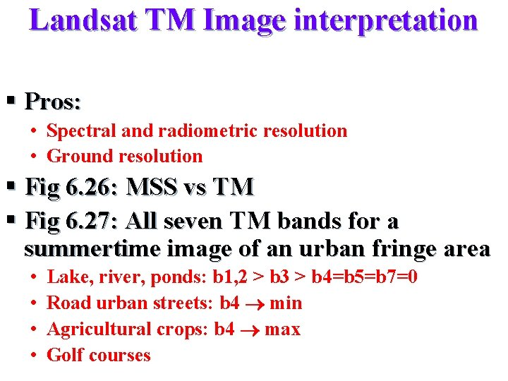 Landsat TM Image interpretation § Pros: • Spectral and radiometric resolution • Ground resolution