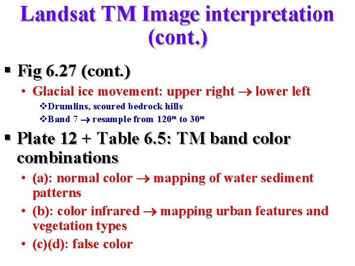 Landsat TM Image interpretation (cont. ) § Fig 6. 27 (cont. ) • Glacial