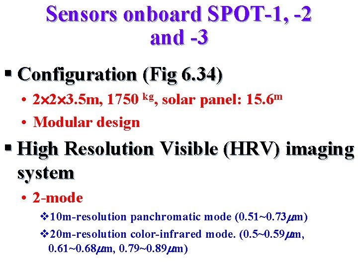 Sensors onboard SPOT-1, -2 and -3 § Configuration (Fig 6. 34) • 2 2