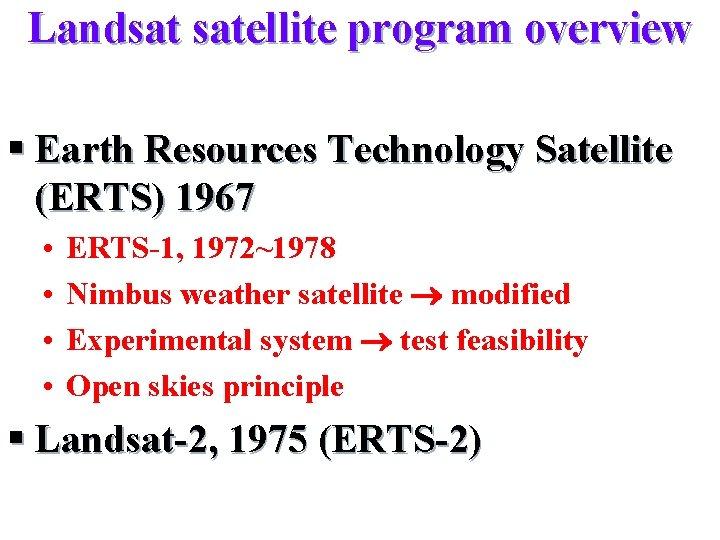 Landsat satellite program overview § Earth Resources Technology Satellite (ERTS) 1967 • • ERTS-1,