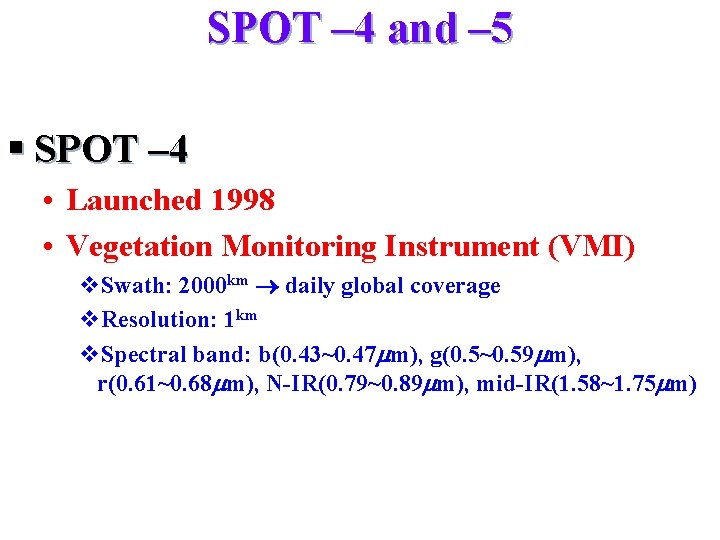 SPOT – 4 and – 5 § SPOT – 4 • Launched 1998 •