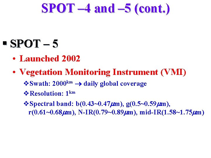 SPOT – 4 and – 5 (cont. ) § SPOT – 5 • Launched