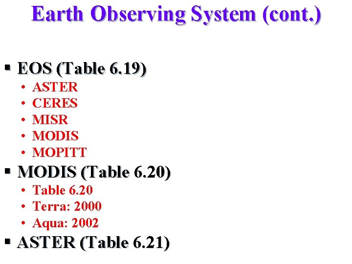 Earth Observing System (cont. ) § EOS (Table 6. 19) • • • ASTER