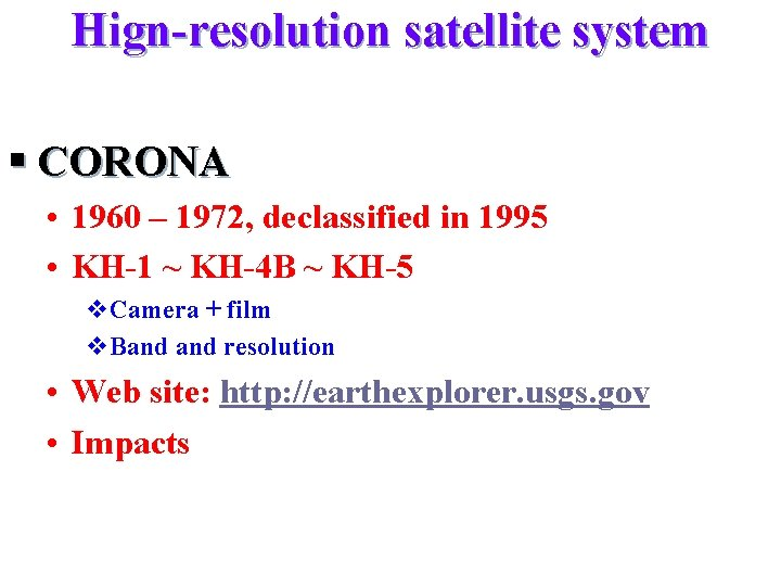 Hign-resolution satellite system § CORONA • 1960 – 1972, declassified in 1995 • KH-1