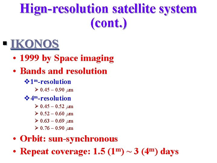 Hign-resolution satellite system (cont. ) § IKONOS • 1999 by Space imaging • Bands