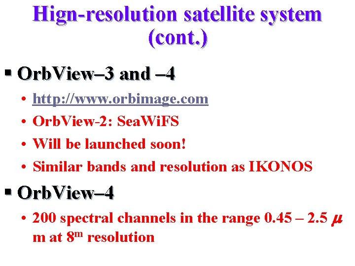 Hign-resolution satellite system (cont. ) § Orb. View– 3 and – 4 • •