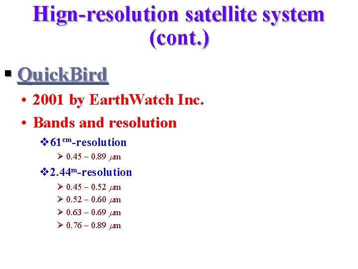 Hign-resolution satellite system (cont. ) § Quick. Bird • 2001 by Earth. Watch Inc.