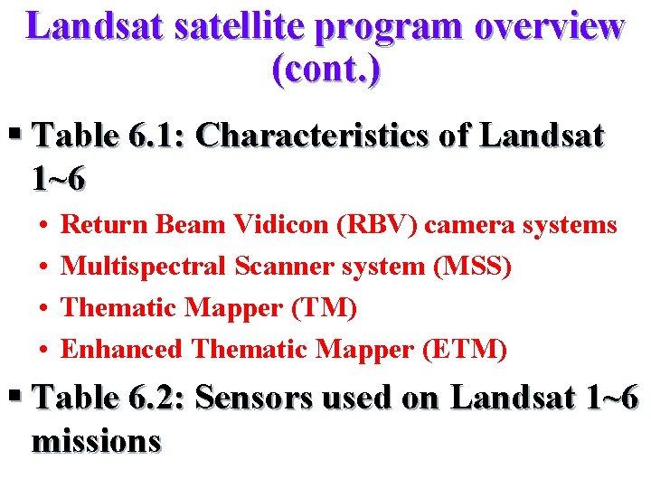 Landsat satellite program overview (cont. ) § Table 6. 1: Characteristics of Landsat 1~6