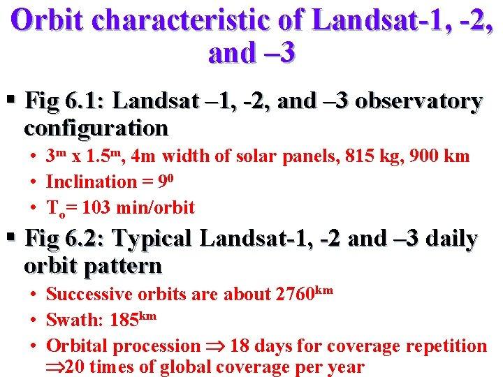 Orbit characteristic of Landsat-1, -2, and – 3 § Fig 6. 1: Landsat –