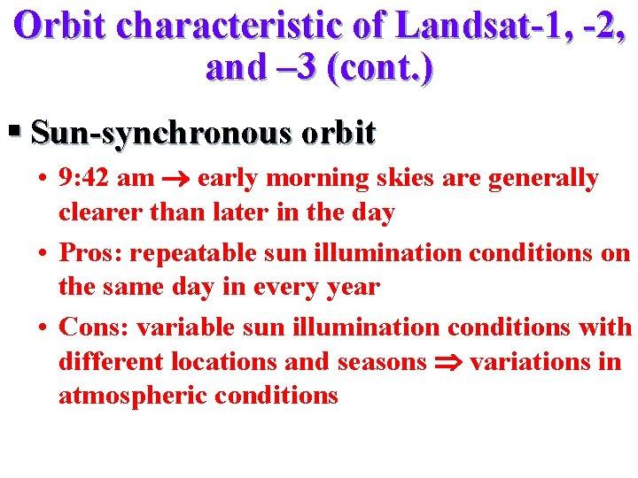 Orbit characteristic of Landsat-1, -2, and – 3 (cont. ) § Sun-synchronous orbit •