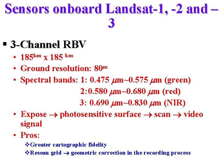 Sensors onboard Landsat-1, -2 and – 3 § 3 -Channel RBV • 185 km