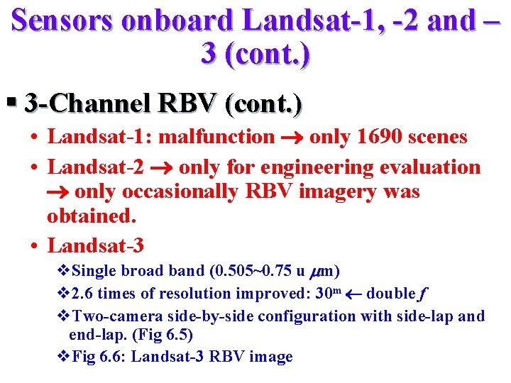 Sensors onboard Landsat-1, -2 and – 3 (cont. ) § 3 -Channel RBV (cont.