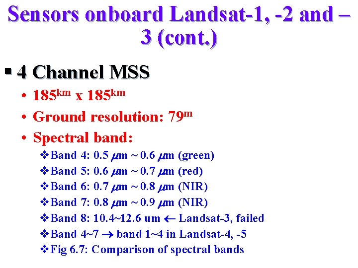 Sensors onboard Landsat-1, -2 and – 3 (cont. ) § 4 Channel MSS •