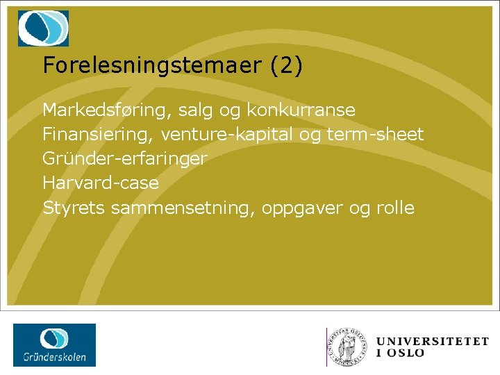 Forelesningstemaer (2) Markedsføring, salg og konkurranse Finansiering, venture-kapital og term-sheet Gründer-erfaringer Harvard-case Styrets sammensetning,
