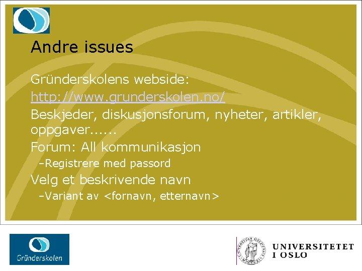 Andre issues Gründerskolens webside: http: //www. grunderskolen. no/ Beskjeder, diskusjonsforum, nyheter, artikler, oppgaver. .