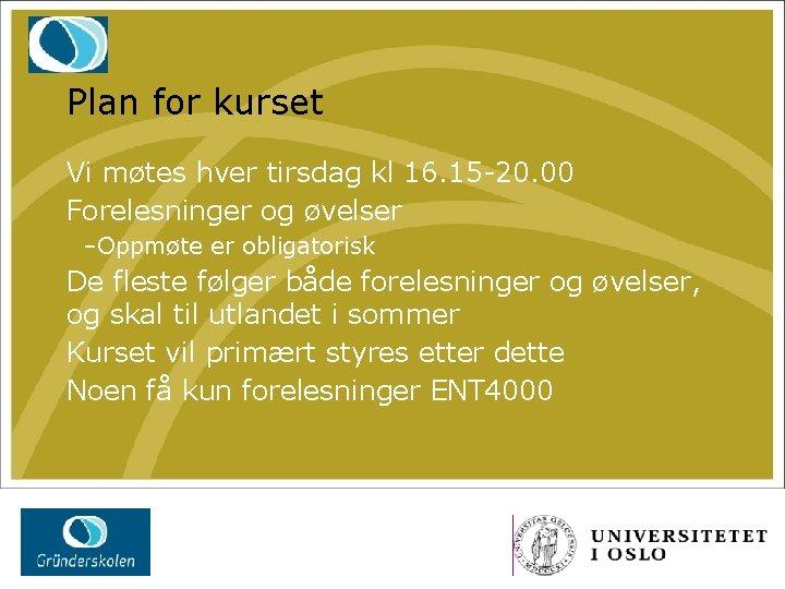 Plan for kurset Vi møtes hver tirsdag kl 16. 15 -20. 00 Forelesninger og