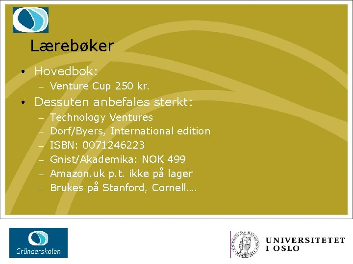 Lærebøker • Hovedbok: – Venture Cup 250 kr. • Dessuten anbefales sterkt: – –