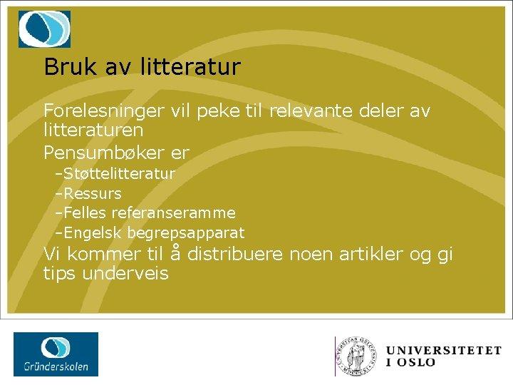 Bruk av litteratur Forelesninger vil peke til relevante deler av litteraturen Pensumbøker er –Støttelitteratur