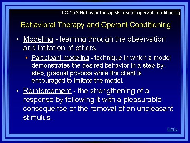 LO 15. 9 Behavior therapists' use of operant conditioning Behavioral Therapy and Operant Conditioning