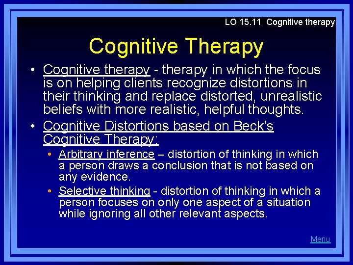 LO 15. 11 Cognitive therapy Cognitive Therapy • Cognitive therapy - therapy in which