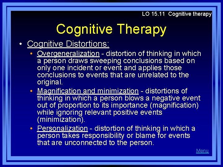 LO 15. 11 Cognitive therapy Cognitive Therapy • Cognitive Distortions: • Overgeneralization - distortion