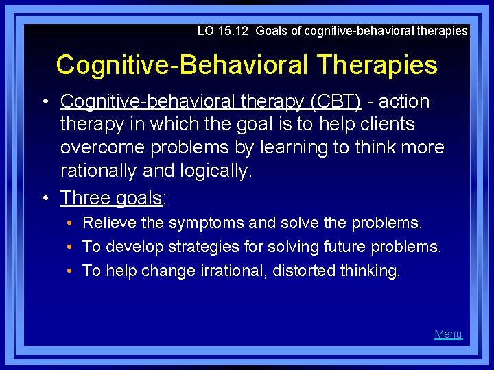 LO 15. 12 Goals of cognitive-behavioral therapies Cognitive-Behavioral Therapies • Cognitive-behavioral therapy (CBT) -