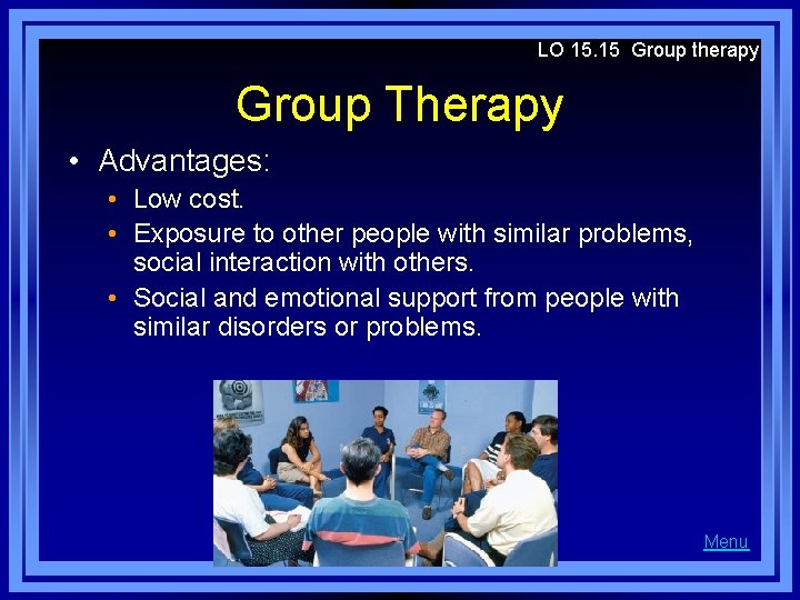 LO 15. 15 Group therapy Group Therapy • Advantages: • Low cost. • Exposure