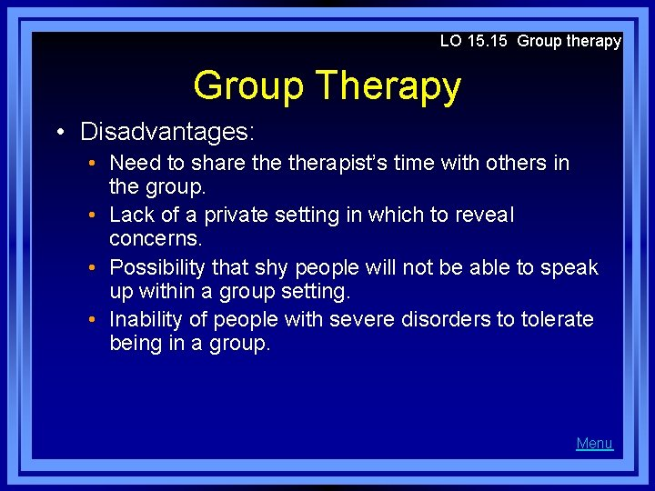 LO 15. 15 Group therapy Group Therapy • Disadvantages: • Need to share therapist's