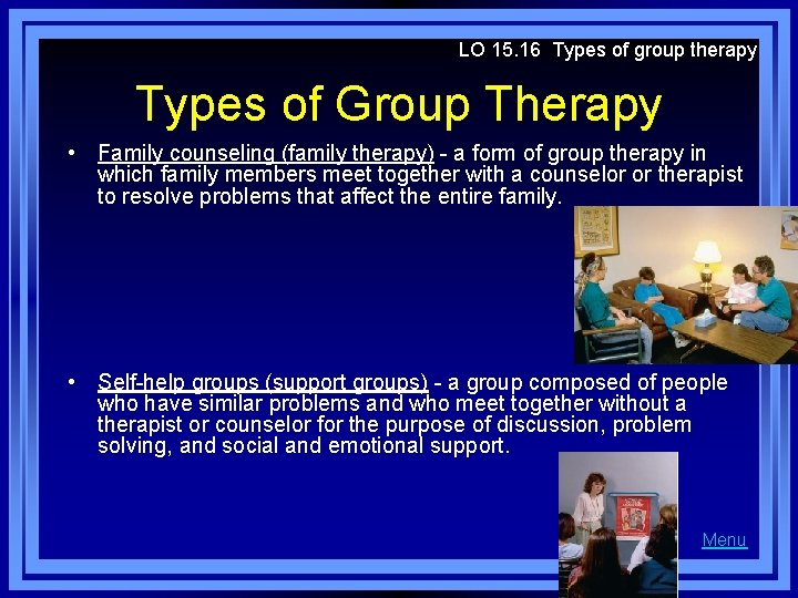 LO 15. 16 Types of group therapy Types of Group Therapy • Family counseling