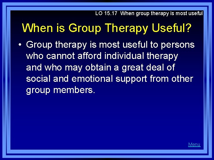 LO 15. 17 When group therapy is most useful When is Group Therapy Useful?